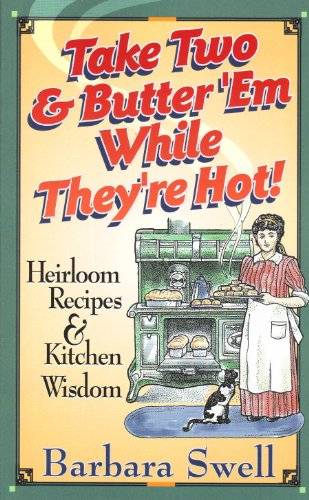 Take Two & Butter 'Em While They're Hot: Heirloom Recipes & Kitchen Wisdom: Swell...