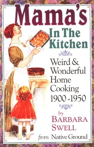 9781883206390: Mama's in the Kitchen: Weird & Wonderful Home Cooking 1900-1950