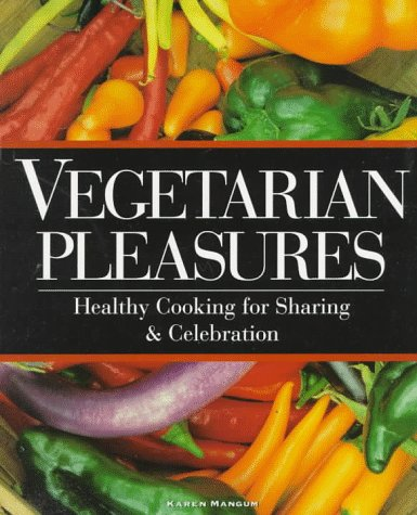 9781883214180: Vegetarian Pleasures: Healthy Cooking for Sharing and Celebration