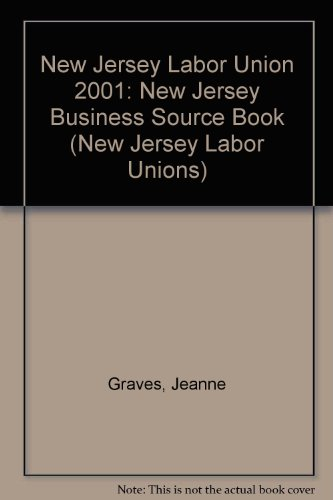 New Jersey Labor Union 2001: New Jersey Business Source Book (New Jersey Labor Unions): Jeanne ...