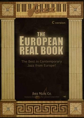 The European Real Book: The Best in Contemporary Jazz from Europe! (C Version): Sher, Chuck
