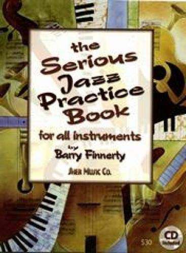 The Serious Jazz Practice Book for All Instruments: Melodic Materials for the Modern Jazz Soloist (...