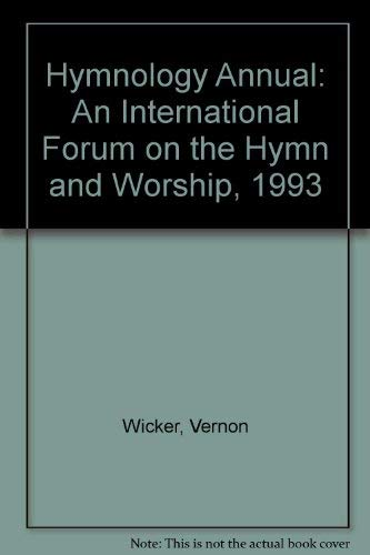 Hymnology Annual: An International Forum on the Hymn and Worship, 1993: Wicker, Vernon
