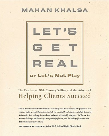 9781883219505: Let's Get Real or Let's Not Play: The Demise of 20th Century Selling and the Advent of Helping Clients Succeed