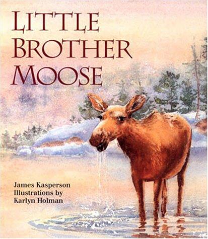 Little Brother Moose - Kasperson, James; Holman, Karlyn [Illustrator]