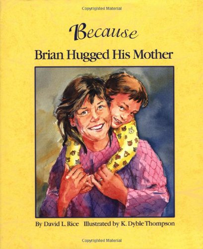 Because Brian Hugged His Mother: David L. Rice, Kathryn Dyble Thompson (Illustrator)