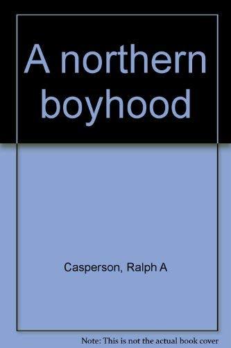 A Northern Boyhood: Casperson, Ralph A.