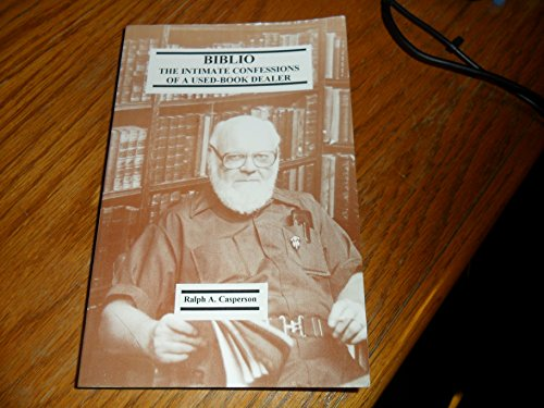 Biblio. The Intimate Confessions of a Used-book Dealer.: CASPERSON, Ralph A.