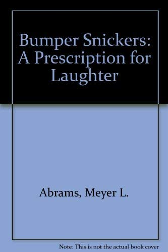 Bumper Snickers: A Prescription for Laughter: Abrams, Meyer L.
