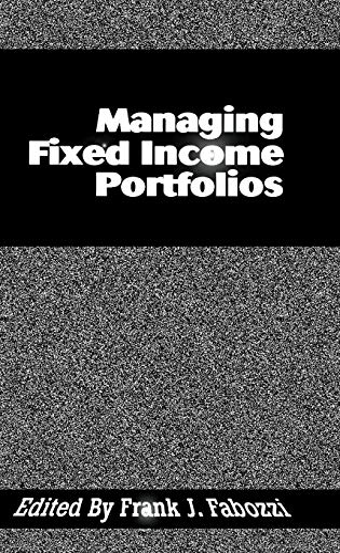 Managing Fixed Income Portfolios: Fabozzi, Frank J., EDITOR