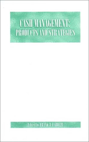 Cash Management : Products and Strategies (Frank J. Fabozzi Series)