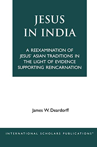9781883255367: Jesus in India: A Reexamination of Jesus' Asian Traditions in the Light of Evidence Supporting Reincarnation