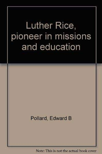 Luther Rice, pioneer in missions and education: Edward B Pollard
