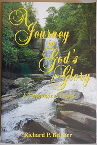A Journey in God's Glory: A Theological Novel: Richard P. Belcher