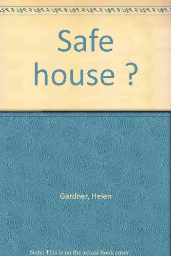 Safe house ?: Gardner, Helen