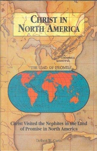 9781883266240: Christ In North America: Christ Visited the Nephites in the Land of Promise in North America