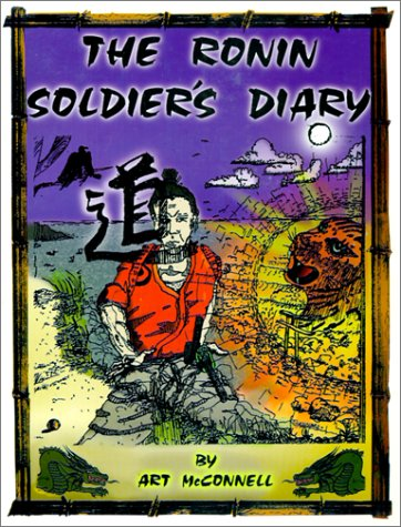 RONIN SOLDIERS DIARY (AUTHOR SIGNED): McConnell, Art & Leonard B. Panar & Mehta Suchlowski & Victor...