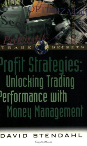 Profit Strategies: Unlocking Trading Performance with Money: Stendahl, David