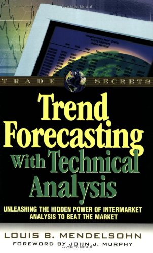 9781883272913: Trend Forecasting with Technical Analysis: Unleashing the Hidden Power of Intermarket Analysis to Beat the Market (Trade Secrets Series)