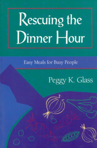 Rescuing the Dinner Hour: Easy Meals for Busy People