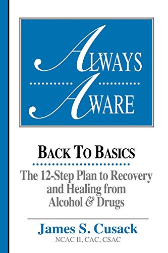 Always Aware, A 12-Step Plan to Recovery and Healing from Alcohol & Drugs: Back to Basics-The ...