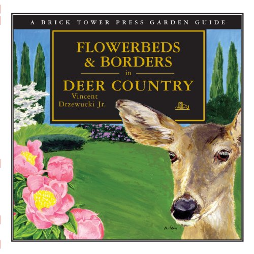 9781883283292: Flowerbeds And Borders in Deer Country: A Brick Tower Press Garden Guide