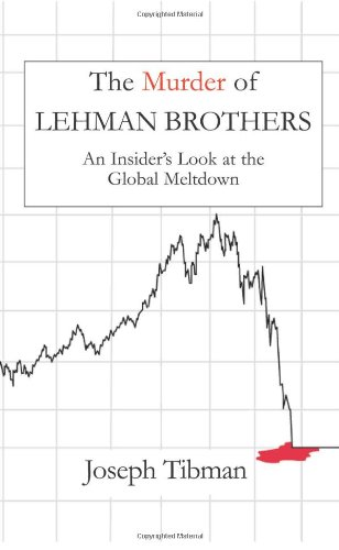 9781883283711: The Murder of Lehman Brothers: An Insider's Look at the Global Meltdown