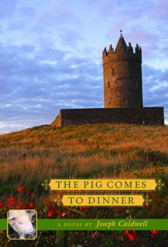The Pig Comes to Dinner: JOSEPH CALDWELL