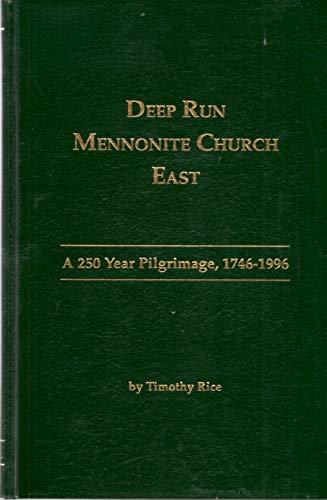Deep Run Mennonite Church East: A 250 year pilgrimage, 1746-1996: Rice, Timothy