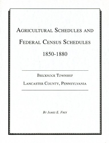 9781883294533: Agricultural and Federal Census Schedules, 1850-1880, Brecknock Township, Lancaster County, Pennsylvania