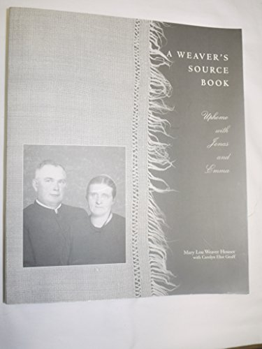 A Weaver's Source Book: Uphome with Jonas and Emma: Houser, Mary Lou Weaver & Carolyn Ehst ...