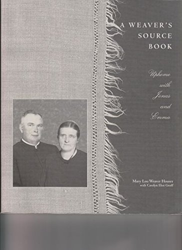 A Weaver's Source Book: Uphome with Jonas and Emma: Houser, Mary Lou Weaver