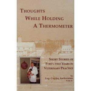 Thougts While Holding a Thermometer: Short Stories of Forty-Two Years in Veterinary Practice: ...