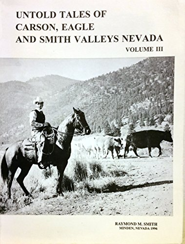 Untold Tales of Carson, Eagle and Smith Valleys, Nevada [Vol. 3]: Smith, Raymond M.