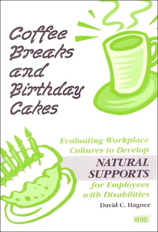 Coffee Breaks and Birthday Cakes: Evaluating Workplace Cultures to Develop Natural Supports for ...