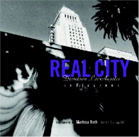 Real City: Downtown Los Angeles Inside/Out: Waldie, D. J.