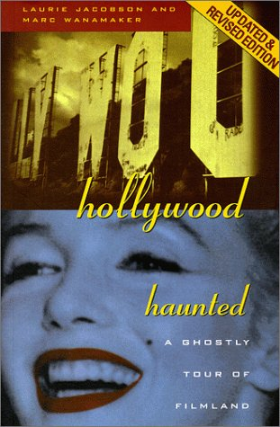 Hollywood Haunted: A Ghostly Tour of Filmland: Jacobson, Laurie; Wanamaker, Marc