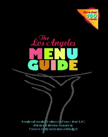 The Los Angeles Menu Guide: A Wide and Wonderful Selection of Menus from L.A.'s Diverse and ...