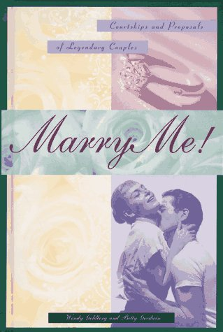 9781883318215: Marry Me! Courtships and Proposals of Legendary Couples