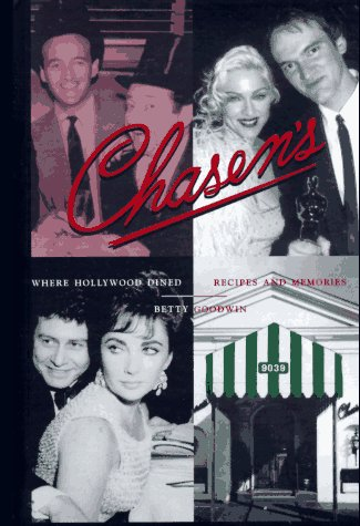 Chasen'S, Where Hollywood Dined: Recipes and Memories by Goodwin, Betty: Betty Goodwin
