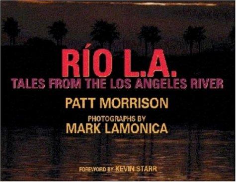 Rio L. A.: Tales from the Los Angeles River: Morrison, Patt;Lamonica, Mark