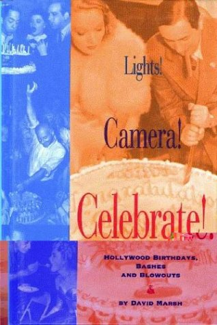 9781883318260: Lights! Camera! Celebrate!: Hollywood Birthdays, Bashes, and Blowouts