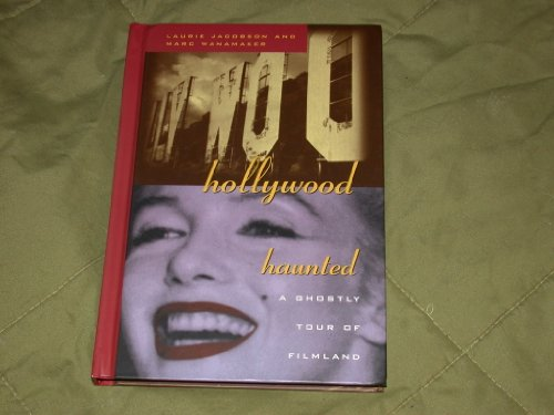 Hollywood Haunted : A Ghostly Tour: Jacobson, Laurie; Wanamaker, Marc
