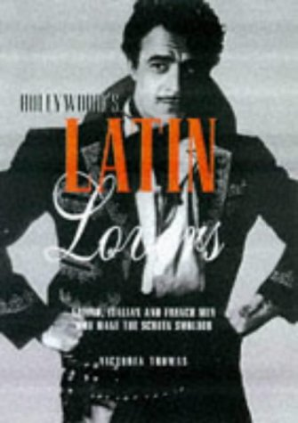 Hollywood's Latin Lovers: Latino, Italian and French: Thomas, Victoria