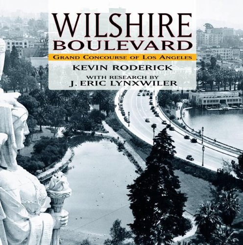 WILSHIRE BOULEVARD: GRAND CONCOURSE of LOS ANGELES; Signed *: RODERICK, Kevin; LYNXWILER, J. Eric.