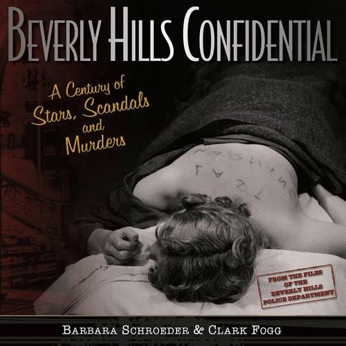 Beverly Hills Confidential: A Century of Stars, Scandals and Murders (Hardcover): Barbara Schroeder