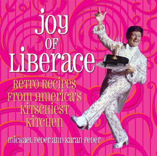 9781883318710: Joy of Liberace: Retro Recipes from America's Kitschiest Kitchen