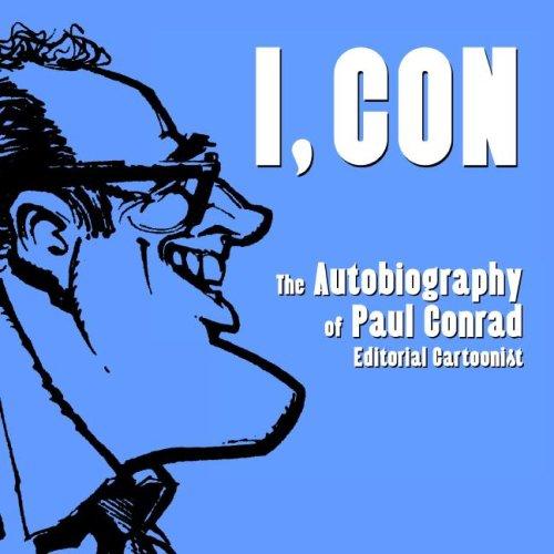 I, Con: The Autobiography of Paul Conrad, Editorial Cartoonist (SIGNED): Conrad, Paul