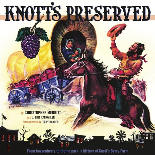 9781883318772: Knott's Preserved: From Boysenberry to Theme Park, the History of Knott's Berry Farm