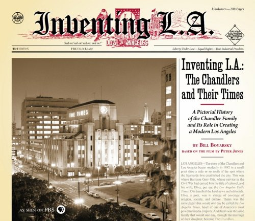 Inventing L.A.: The Chandlers and Their Times: Boyarsky, Bill (signed by the author)
